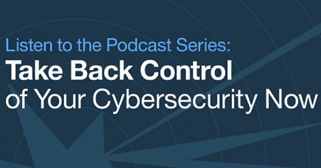 "Listen to the poscast series, ""Take Back Control of Your Cybersecurity."""